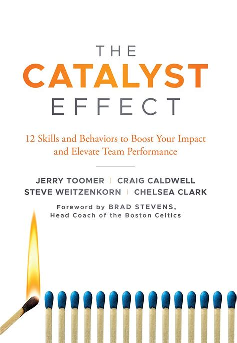 The Catalyst Effect 12 Skills And Behaviors To Boost Your Impact And Elevate Team Performance