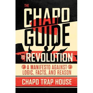 The Chapo Guide To Revolution A Manifesto Against Logic Facts And Reason