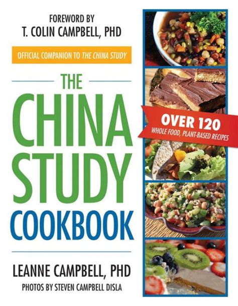The China Study Cookbook Over 120 Whole Food PlantBased Recipes