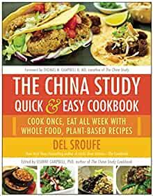 The China Study Quick Easy Cookbook Cook Once Eat All Week With Whole Food PlantBased Recipes