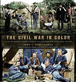 The Civil War In Color A Photographic Reenactment Of The War Between The States