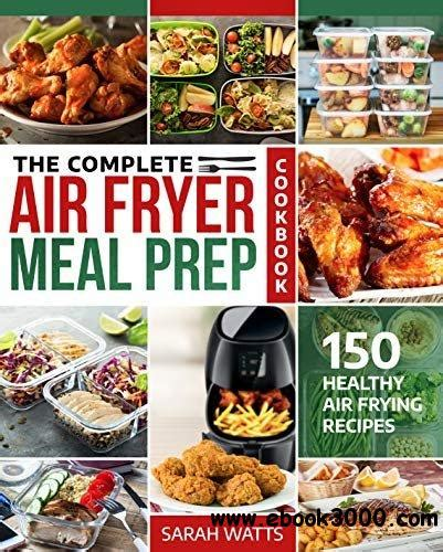 The Complete Air Fryer Meal Prep Cookbook 150 Healthy Air Frying Recipes