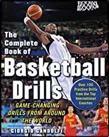 The Complete Book Of Offensive Basketball Drills Gamechanging Drills From Around The World