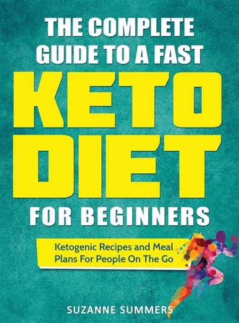 The Complete Guide To A Fast Keto Diet For Beginners Ketogenic Recipes And Meal Plans For People On The Go