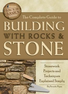 The Complete Guide To Building With Rocks Stone Stonework Projects And Techniques Explained Simply Backtobasics