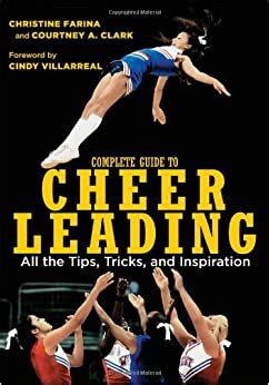 The Complete Guide To Cheerleading All The Tips Tricks And Inspiration