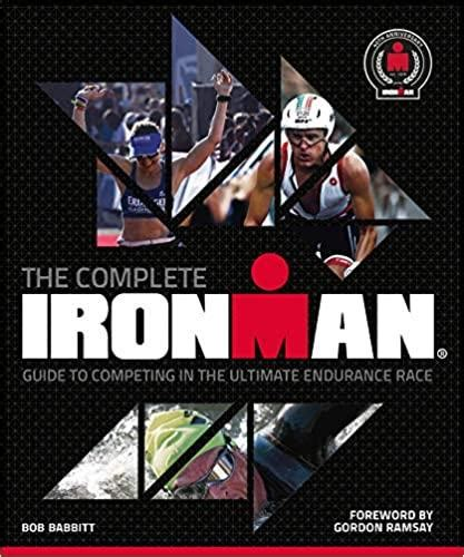 The Complete Ironman The Official Illustrated Guide To The Ultimate Endurance Race