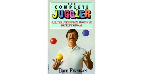 The Complete Juggler All The Steps From Beginner To Professional