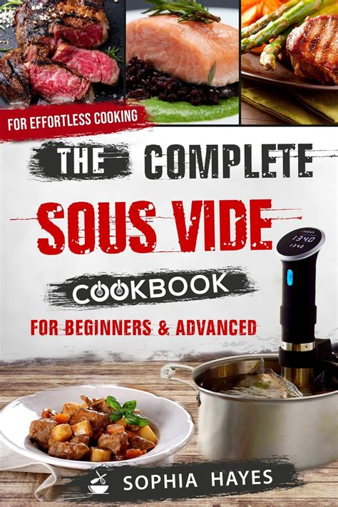 The Complete Sous Vide Cookbook More Than 175 Recipes With Tips And