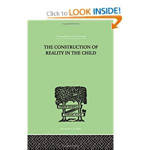 The Construction Of Reality In The Child The International Library Of Psychology