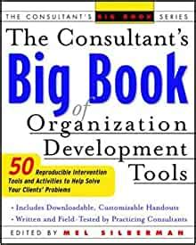 The Consultants Big Book Of Organization Development Tools 50 Reproducible Intervention Tools To Help Solve Your Clients Problems