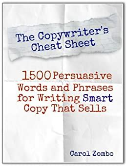 The Copywriters Cheat Sheet 1500 Persuasive Words And Phrases For Writing Smart Copy That Sells English Edition