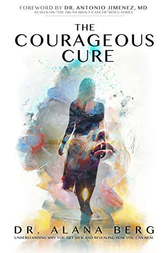 The Courageous Cure Understanding Why You Get Sick And Revealing How You Can Heal