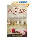 The Cozy Life Rediscover The Joy Of The Simple Things Through The Danish Concept Of Hygge