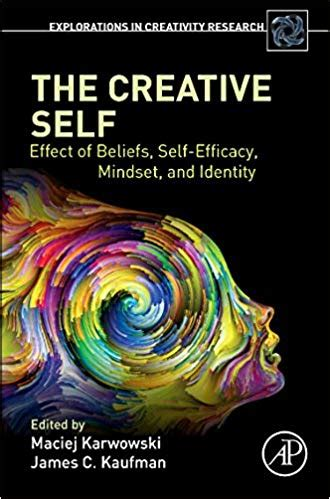 The Creative Self Effect Of Beliefs Self Efficacy Mindset And Identity Explorations In Creativity Research