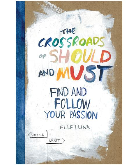 The Crossroads Of Should And Must Find And Follow Your Passion