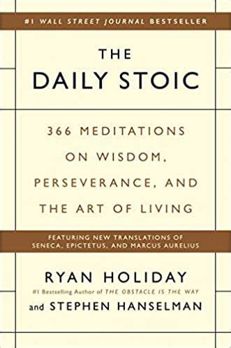 The Daily Stoic 366 Meditations On Wisdom Perseverance And The Art Of Living Featuring New Translations Of Seneca Epictetus And Marcus Aurelius