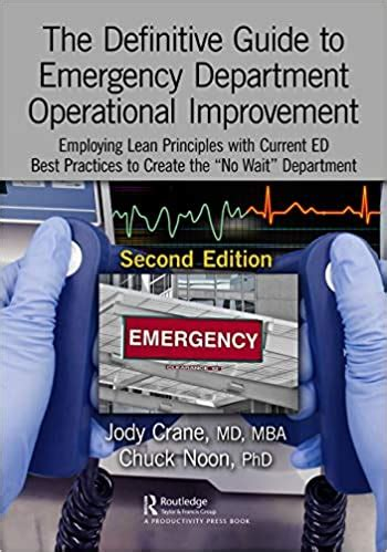 The Definitive Guide To Emergency Department Operational Improvement Employing Lean Principles With Current ED Best Practices To Create The No Wait Department