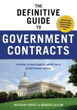 The Definitive Guide To Government Contracts Everything You Need To Apply For And Win Federal And GSA Schedule Contracts Winning Government Contracts