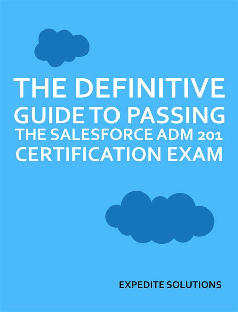 The Definitive Guide To Passing The Salesforce Adm 201 Certification Exam All Resources And Real Exam Examples In One Place