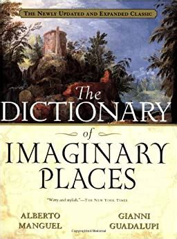 The Dictionary Of Imaginary Places The Newly Updated And Expanded Classic