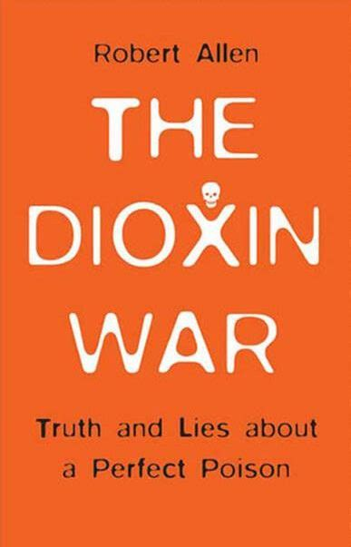 The Dioxin War Truth And Lies About A Perfect Poison