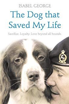 The Dog That Saved My Life Incredible True Stories Of Canine Loyalty Beyond All Bounds Heroes