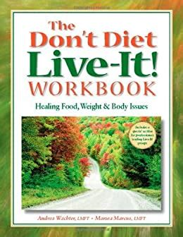 The Dont Diet LiveIt Workbook Healing Food Weight And Body Issues English Edition