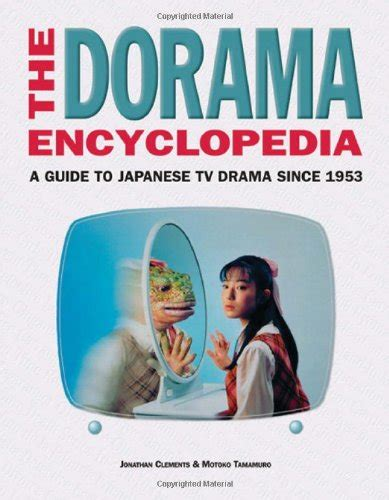 The Dorama Encyclopedia A Guide To Japanese Tv Drama Since 1953