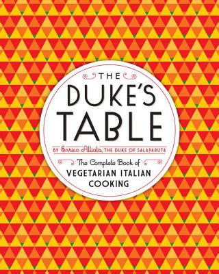 The Dukes Table The Complete Book Of Vegetarian Italian Cooking