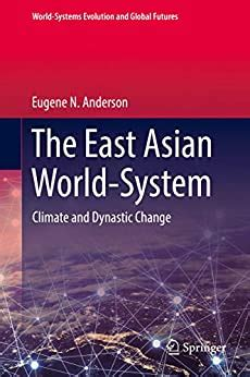 The East Asian WorldSystem Climate And Dynastic Change WorldSystems Evolution And Global Futures