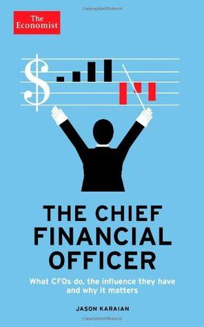 The Economist The Chief Financial Officer What Cfos Do The Influence They Have And Why It Matters English Edition