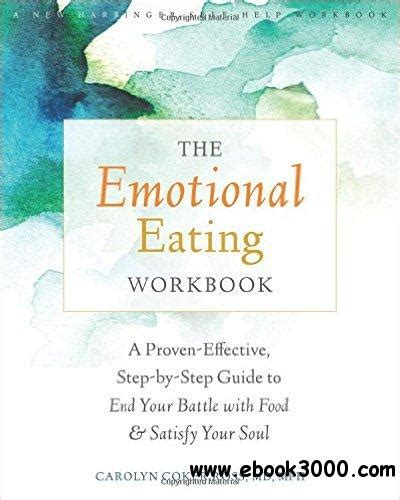 The Emotional Eating Workbook A ProvenEffective StepbyStep Guide To End Your Battle With Food And Satisfy Your Soul