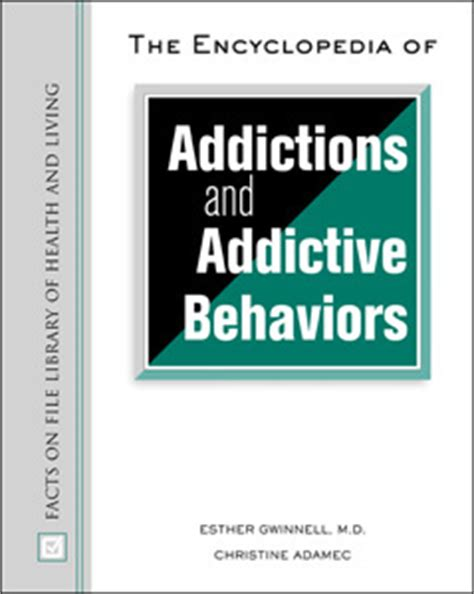 The Encyclopedia Of Addictions And Addictive Behaviors Facts On File Library Of Health Living