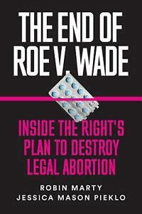 The End Of Roe V Wade Inside The Rights Plan To Destroy Legal Abortion