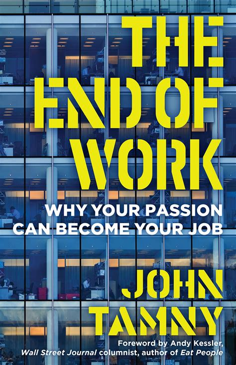 The End Of Work Why Your Passion Can Become Your Job