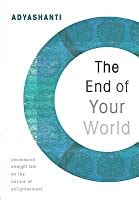 The End Of Your World Uncensored Straight Talk On The Nature Of Enlightenment English Edition
