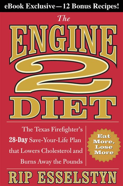 The Engine 2 Diet The Texas Firefighters 28Day SaveYourLife Plan That Lowers Cholesterol And Burns Away The Pounds