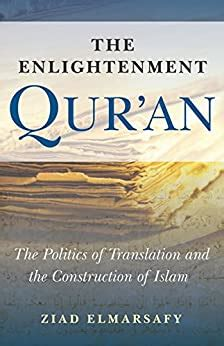 The Enlightenment Quran The Politics Of Translation And The Construction Of Islam English Edition