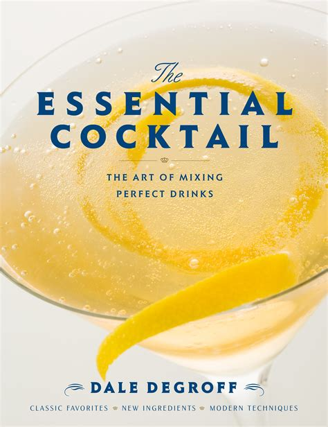 The Essential Cocktail The Art Of Mixing Perfect Drinks