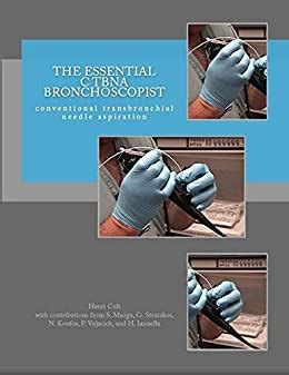 The Essential Ctbna Bronchoscopist Conventional Transbronchial Needle Aspiration The Essential Bronchoscopist Book 3 English Edition