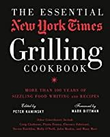 The Essential New York Times Grilling Cookbook More Than 100 Years Of Sizzling Food Writing And Recipes