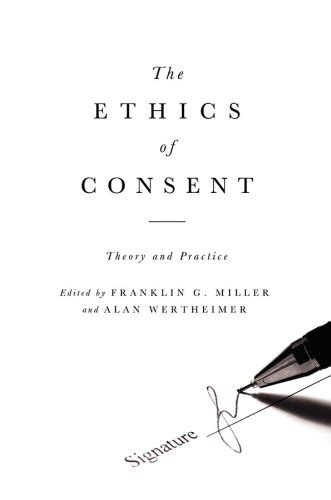 The Ethics Of Consent Theory And Practice