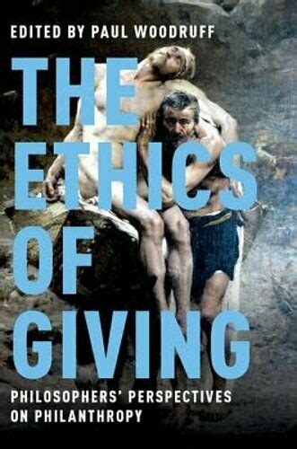 The Ethics Of Giving Philosophers Perspectives On Philanthropy