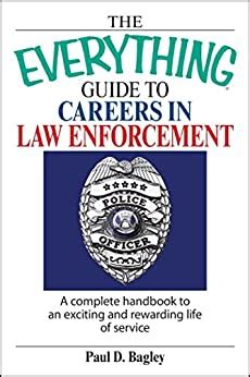The Everything Guide To Careers In Law Enforcement A Complete Handbook To An Exciting And Rewarding Life Of Service Everything