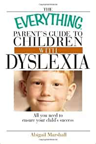 The Everything Parents Guide To Children With Dyslexia All You Need To Ensure Your Childs Success Everything