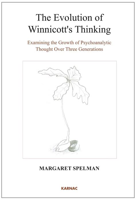 The Evolution Of Winnicotts Thinking Examining The Growth Of Psychoanalytic Thought Over Three Generations