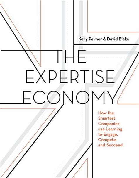 The Expertise Economy How The Smartest Companies Use Learning To Engage Compete And Succeed