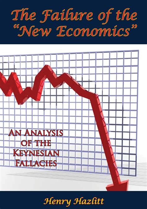 The Failure Of The New Economics An Analysis Of The Keynesian Fallacies English Edition