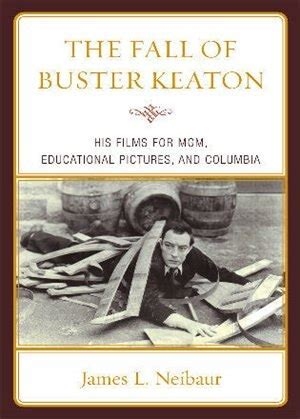 The Fall Of Buster Keaton His Films For Mgm Educational Pictures And Columbia